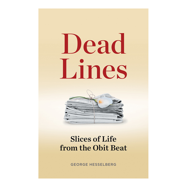 Dead Lines: Slices of Life from the Obit Beat