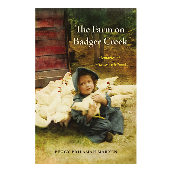 The Farm on Badger Creek: Memories of a Midwest Girlhood