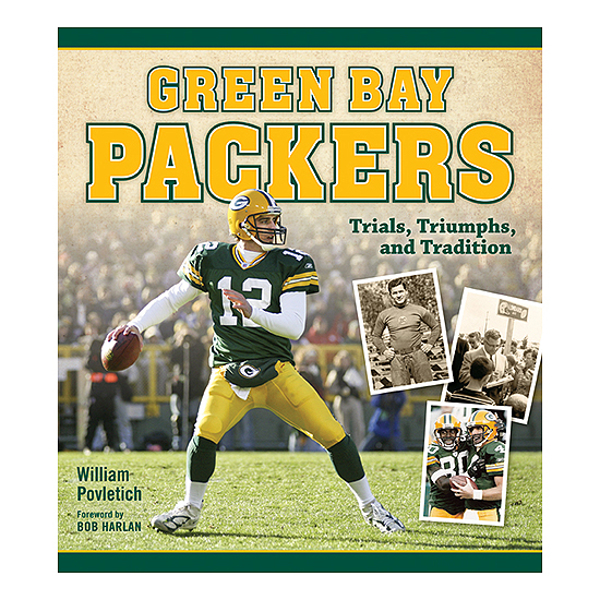 Green Bay Packers: Trials, Triumphs and Tradition