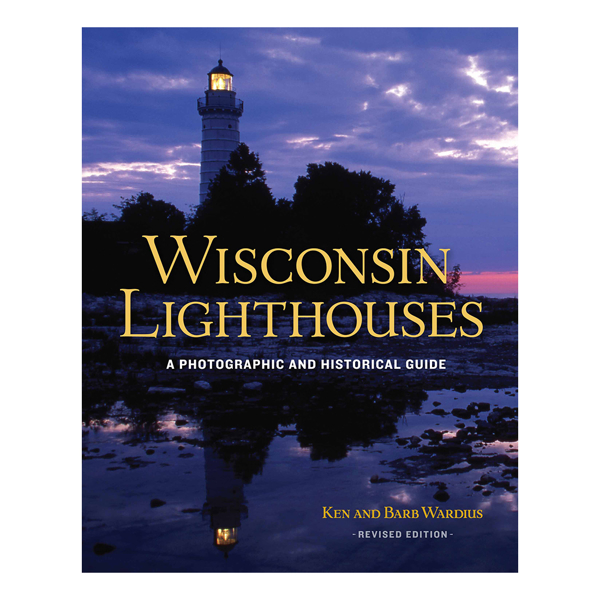 Wisconsin Lighthouses: A Photographic and Historical Guide (revised ed.)