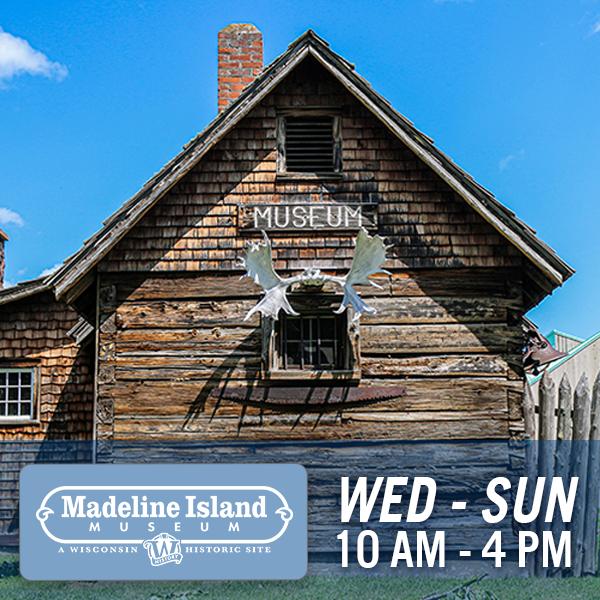 Madeline Island Museum, Wednesday through Sunday, 10am - 4pm