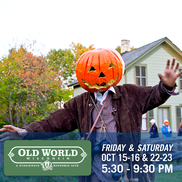 Old World Wisconsin, Friday & Saturday, Oct 15 -16 & 22 - 23, 5:30 - 9:30 pm