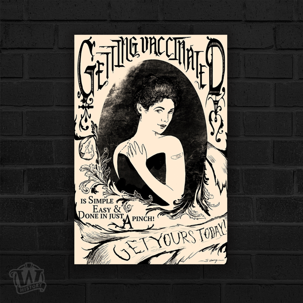 Done similarly to a victorian style advertisement, a woman stands surrounded in a black oval background, clutching her hand to her chest while wearing a black strapless gown, her dark hair blending into the background and a bandaid on her bicep. Around her in gothic lettering, warped to fit the space it reads, 'Getting Vaccinated is simple Easy & Done in just a pinch! Get Yours Today!