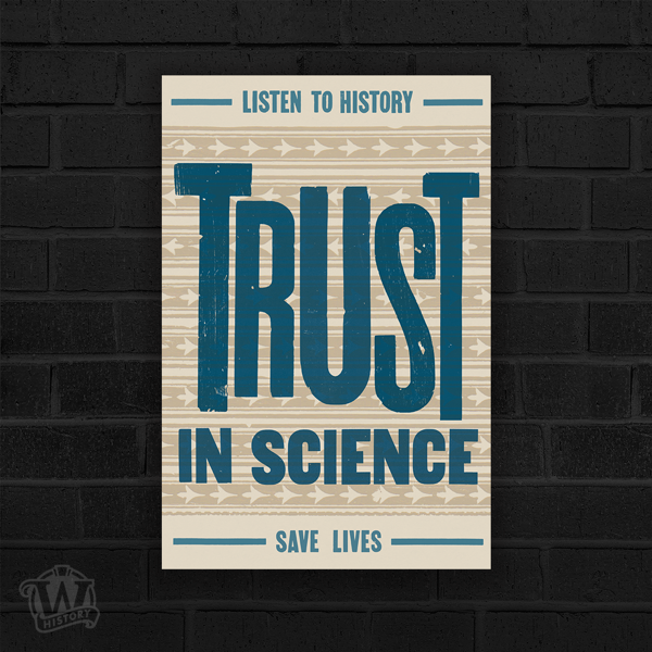 In this historically created, letter press print, ther is teal text on a oatmeal colored paper and background. a repeating pattern of of stars is faintly percievable in the background. The teal text reads, 'Listen to history, trust in science, save lives.
