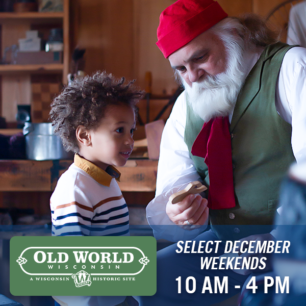 Old World Wisconsin, Select December Weekends, 10 am - 4 pm