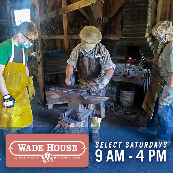 Wade House, Select Saturdays, 9 am - 4 pm